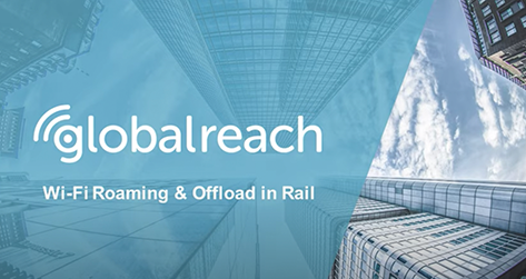 Improve the Rail Passenger Experience with Wi Fi Roaming & Offload : GlobalReach Technology 2020